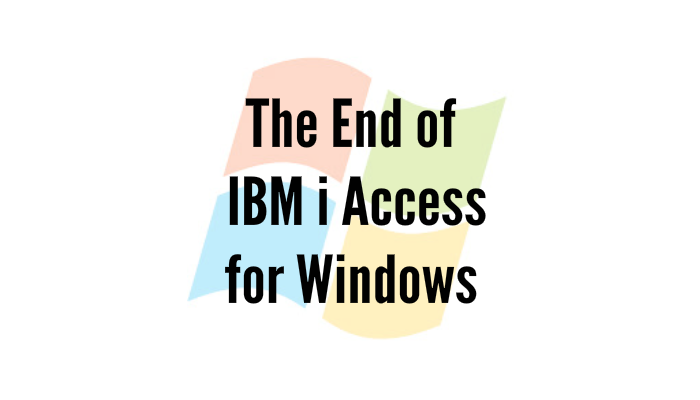 Windows 10 And IBM i Access for Windows …And Why IBM SWMA Is